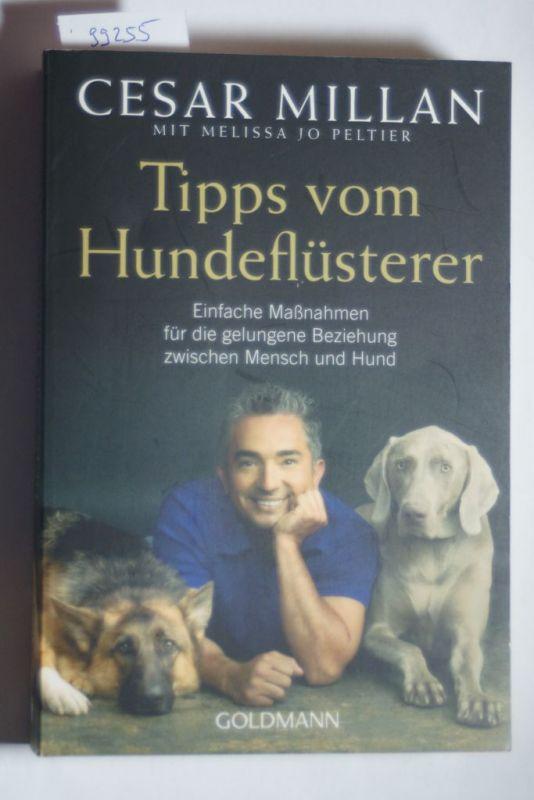 Millan, Cesar und Melissa Jo Peltier: Tipps vom Hundeflüsterer: Einfache Maßnahmen für die gelungene Beziehung zwischen Mensch und Hund