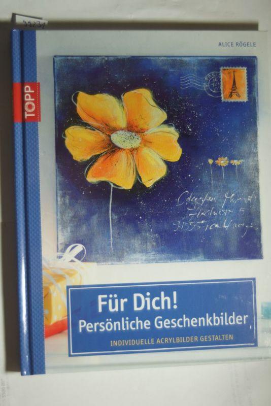 Rögele, Alice: Für Dich! Persönliche Geschenkbilder: Individuelle Acrylbilder gestalten