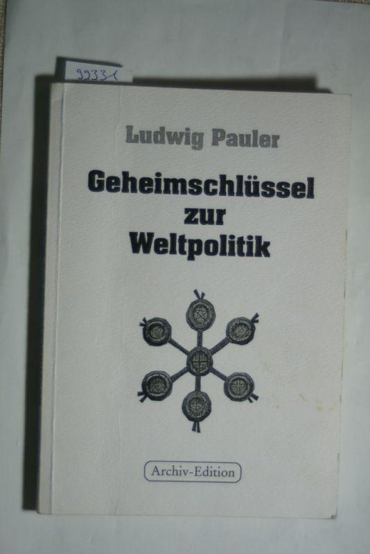Pauler, Ludwig: Geheimschlüssel zur Weltpolitik