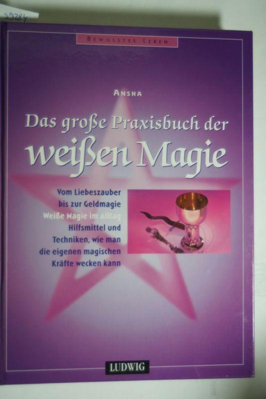 , Ansha: Das große Praxisbuch der weißen Magie