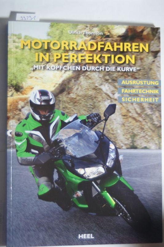 """Thomson, Ulrich: Motorradfahren in Perfektion: """"Mit Köpfchen durch die Kurve"""""""