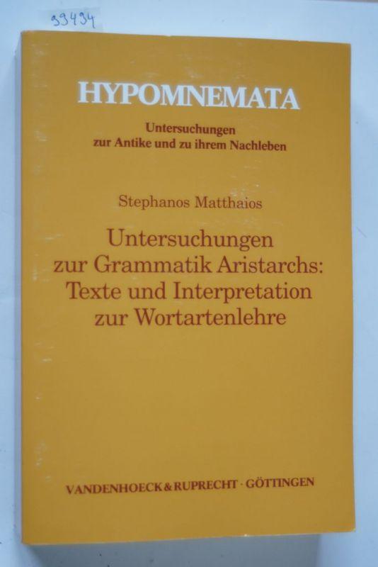 Matthaios, Stephanos: Untersuchungen zur Grammatik Aristarchs: Texte und Interpretation zur Wortartenlehre