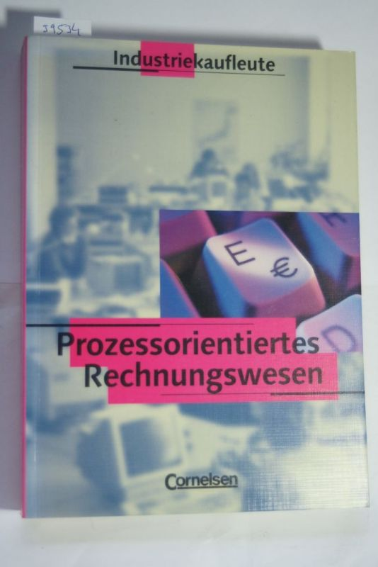 Bergen, Hans-Peter von den und Alfons Steffes-Lai: Industriekaufleute - Prozessorientiertes Rechnungswesen: Rechnungswesen, Industriekaufleute
