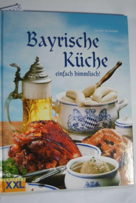 Schweizer, Günter: Bayrische Küche: einfach himmlisch!