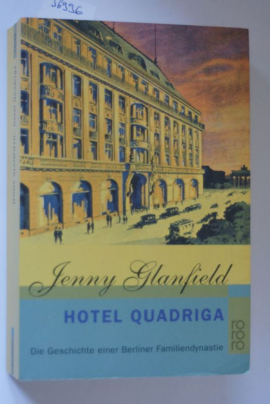 Glanfield, Jenny: Hotel Quadriga: Die Geschichte einer Berliner Familiendynastie (Die Hotel Quadriga Trilogie, Band 1)