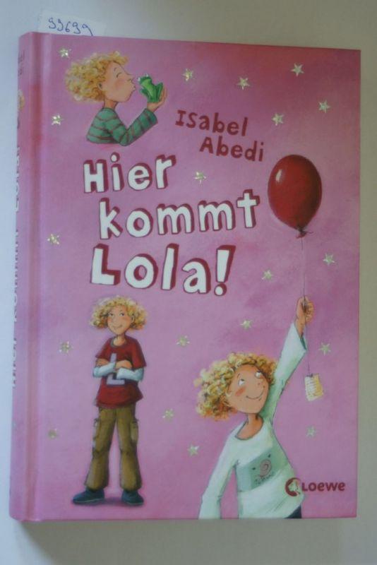 Abedi, Isabel und Dagmar Henze: Hier kommt Lola! Band 1