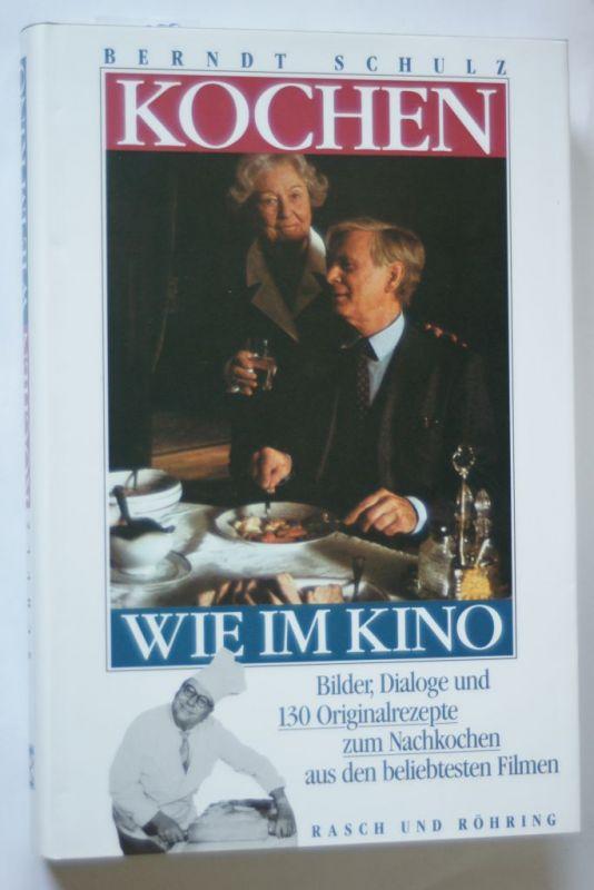 Schulz, Berndt: Kochen wie im Kino. Bilder, Dialoge und 130 Originalrezepte zum Nachkochen aus den beliebtesten Filmen