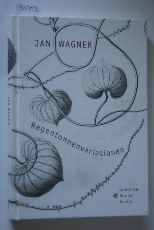 Wagner, Jan: Regentonnenvariationen: Gedichte