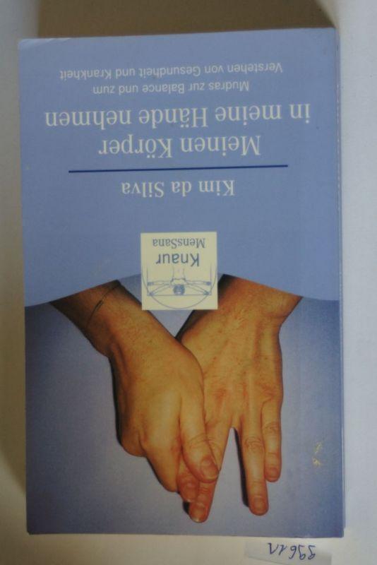 da, Silva Kim: Meinen Körper in meine Hände nehmen: Mudras zur Balance und zum Verstehen von Gesundheit und Krankheit