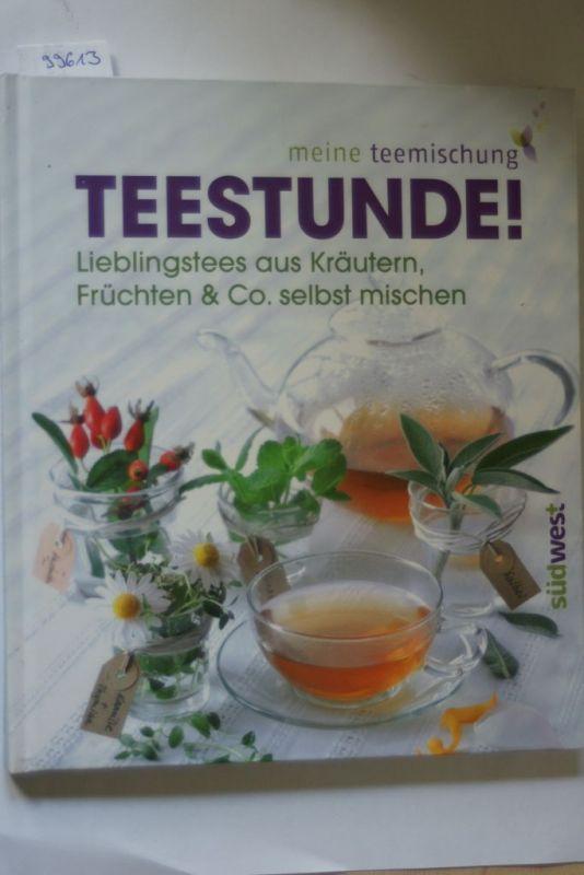 Müller, Tobias und Anja Grambihler: Teestunde! Lieblingstees aus Kräutern, Früchten & Co. selbst mischen
