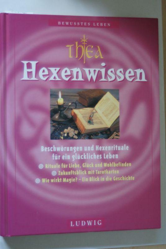 , Thea und Almut Schenker: Hexenwissen: Beschwörungen und Hexenrituale für ein glückliches Leben (Bewusstes Leben)