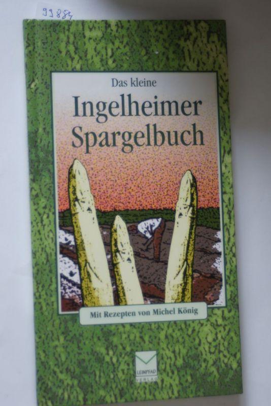 König, Michel, Angelika Schulz-Parthu und Angelika Schulz- Parthu: Das kleine Ingelheimer Spargelbuch