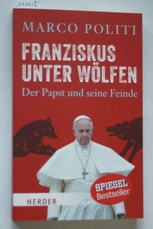 Politi, Marco: Franziskus unter Wölfen. Der Papst und seine Feinde (HERDER spektrum, Band 6947)