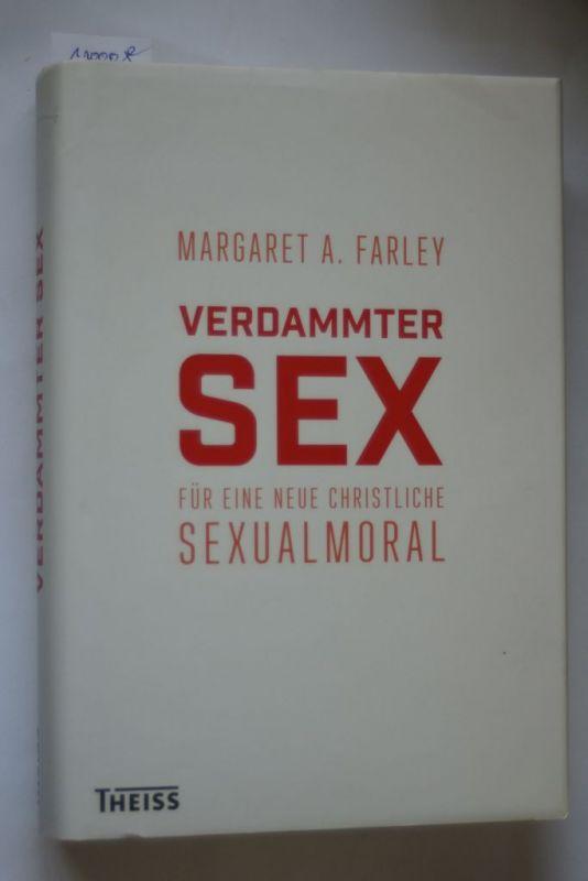 Margaret, A. Farley: Verdammter Sex: Für eine neue christliche Sexualmoral