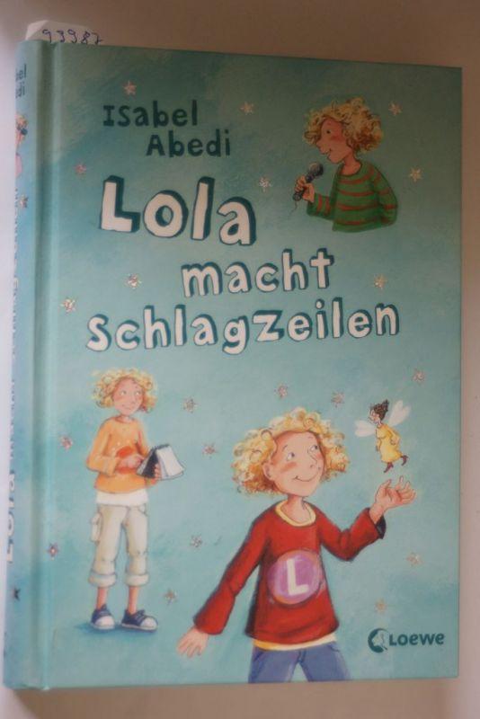 Abedi, Isabel und Dagmar Henze: Lola, Band 2: Lola macht Schlagzeilen
