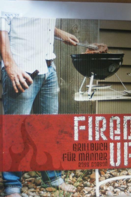 Ross, Dobson und Stevens Brett: Fired up: Grillbuch für Männer (Modern Living)