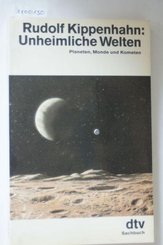 Kippenhahn, Rudolf: Unheimliche Welten. Planeten, Monde und Kometen.