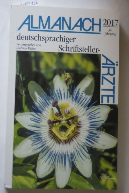 Weller, Dietrich: Almanach deutschsprachiger Schriftsteller-Ärzte 2017: herausgegeben von Dietrich Weller