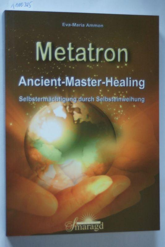 Eva-Maria, Ammon: Metatron - Ancient-Master-Healing: Selbstermächtigung durch Selbsteinweihung