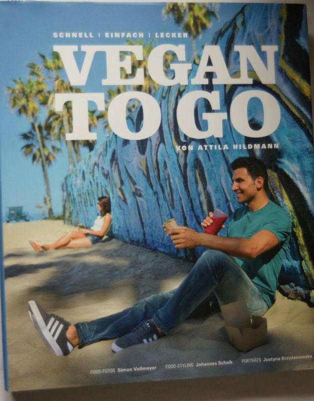 Attila, Hildmann, Vollmeyer (Fotografie) Simon und Schalk (Foodstyling) Johannes: Vegan to go - Schnell, einfach, lecker (Vegane Kochbücher von Attila Hildmann)