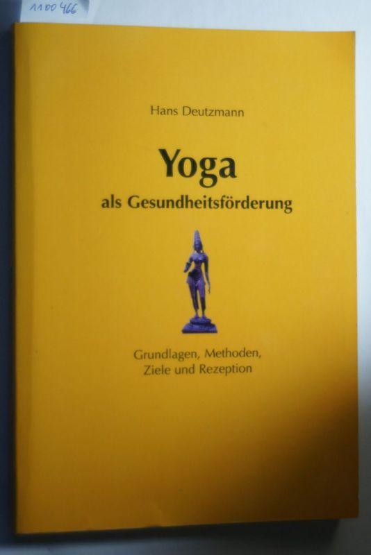 Deutzmann, Hans: Yoga als Gesundheitsförderung - Grundlagen, Methoden, Ziele und Rezeption
