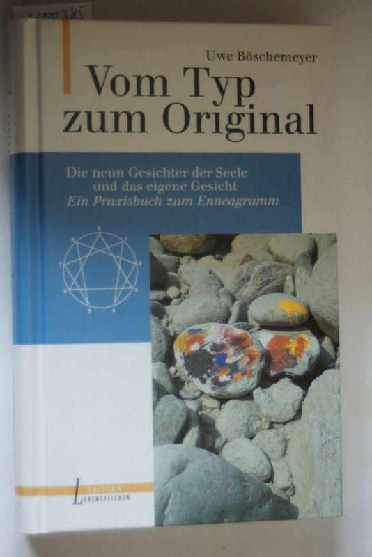 Böschemeyer, Uwe: Vom Typ zum Original/Die neun Gesichter der Seele und das eigene Gesicht - ein Praxisbuch zum Enneagramm