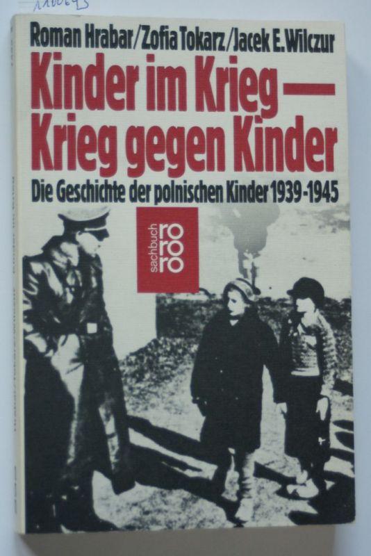 Hrabar, Roman, Zofia Tokarz und Jacek E. Wilczur: Kinder im Krieg - Krieg gegen Kinder. Die Geschichte der polnischen Kinder 1939-1945.
