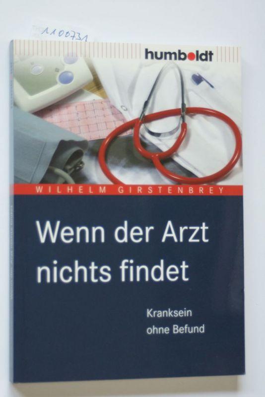 Wilhelm, Girstenbrey: Wenn der Arzt nichts findet. Kranksein ohne Befund (humboldt - Medizin & Gesundheit)