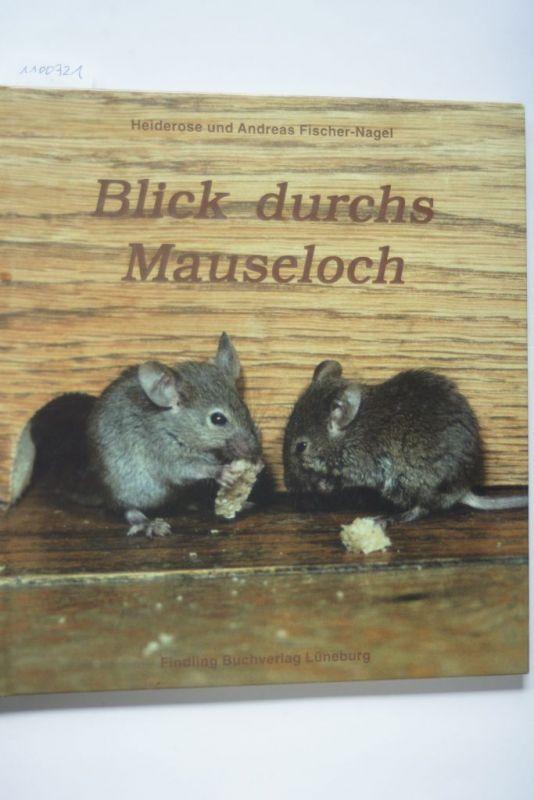 Fischer-Nagel, Andreas, Heiderose Fischer-Nagel und Andreas Fischer- Nagel: Blick durchs Mauseloch