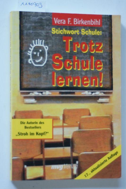 Birkenbihl, Vera F.: Stichwort Schule: Trotz Schule lernen!