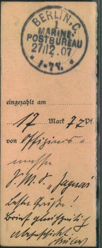 1907, BERLIN C. 1 MARINE-POSTBUREAU auf Einzahlungsschein eines Offiziers auf S.M.S.