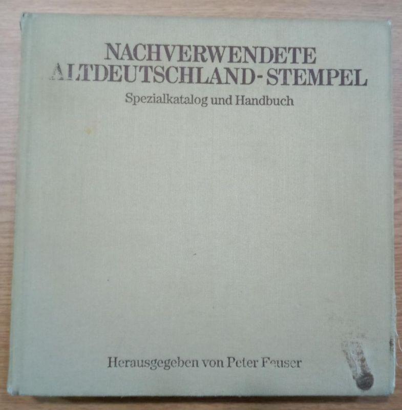 DAS STANDARDWERK: P. Feuser: Nachverwendete Altdeutschland-Stempel, 1983 Stuttgart