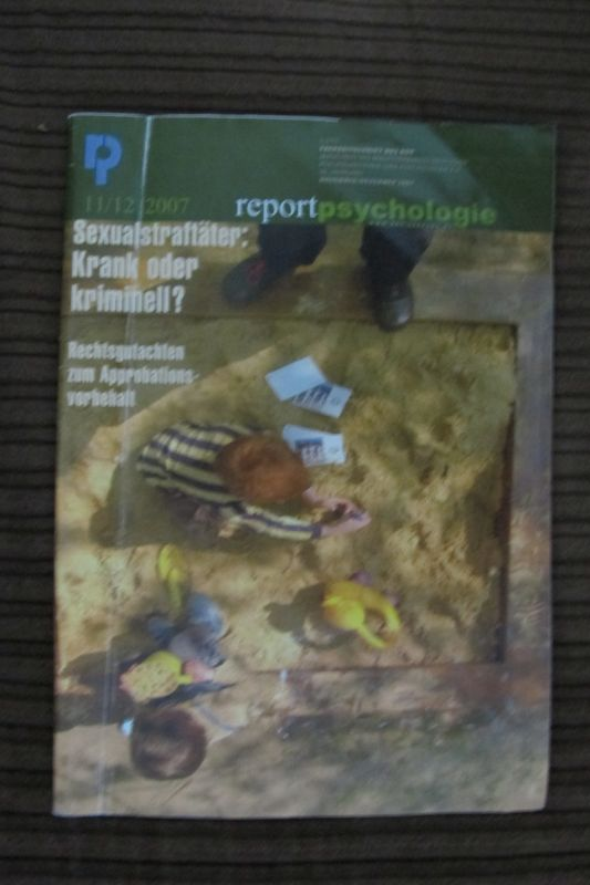Psychologie Report 11-12/2007 Sexualstraftäter krank oder kriminell? u.a.