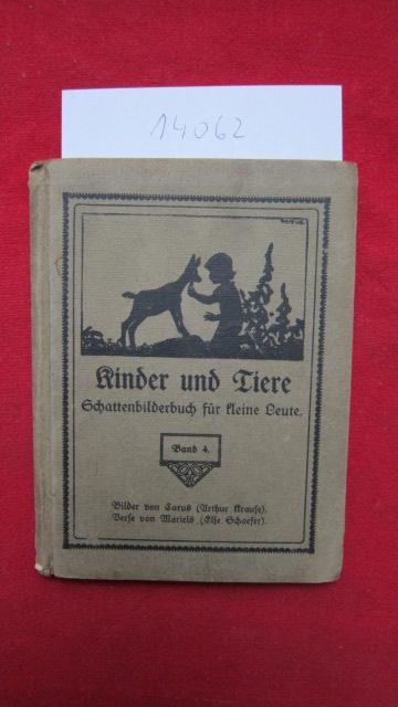 Kinder und Tiere : Schattenbilderbuch für kleine Leute. Band 4. Bilder von Carus (Arthur Krause), Verse von Mariels (Else Schaefer). Hrsg. vom Berliner Tierschutz-Verein. EUR
