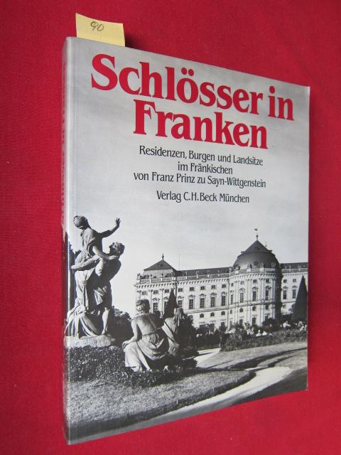 Schlösser in Franken : Residenzen, Burgen und Landsitze im Fränkischen. Von Franz Prinz zu Sayn-Wittgenstein unter Mitarbeit von Marina Freiin von Bibra. EUR