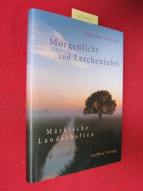 Morgenlicht und Lerchenjubel : märkische Landschaften. Hrsg. von Gotthard Erler. [Mit 72 Farbfotos von Harald Hirsch, Thomas Kläber u. Therese Schneider ] EUR