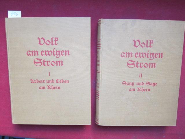 Volk am ewigen Strom - Zwei Bände (komplett). - Erster Band: Arbeit und Leben am Rhein (Univ.-Prof. Dr. A. Wrede) / Zweiter Band: Sang und Sage am Rhein (Dr. G. Henßen). EUR