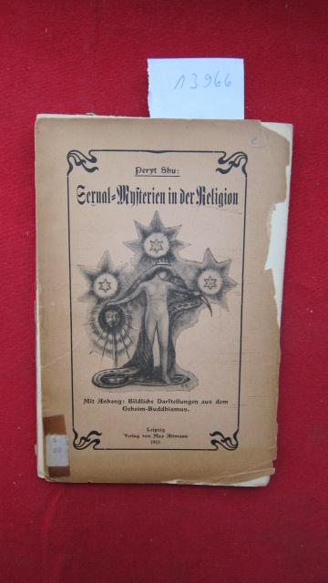 Sexual-Mysterien in der Religion : mit Anhang: bildliche Darstellung aus dem Geheim-Buddhismus. Peryt Shu, Peryt Shou, d.i. Albert Schultz. EUR