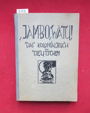 Jambo watu! Das Kolonialbuch der Deutschen. Herausgegeben von Willy Bolsinger und Hans Rauschnabel unter Mitarbeit zahlreicher erfahrener ,,Kolonialpioniere``. Bildschmuck nach Originalradierungen der Herausgeber. EUR