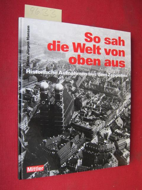 So sah die Welt von oben aus - Historische Aufnahmen aus dem Zeppelin. Herausgegeben in Zusammenarbeit mit dem Zeppelin Museum Friedrichshafen und dem Archiv der Luftschiffbau Zeppelin GmbH. EUR