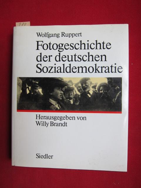 Fotogeschichte der deutschen Sozialdemokratie : Herausgegeben von Willy Brandt. EUR