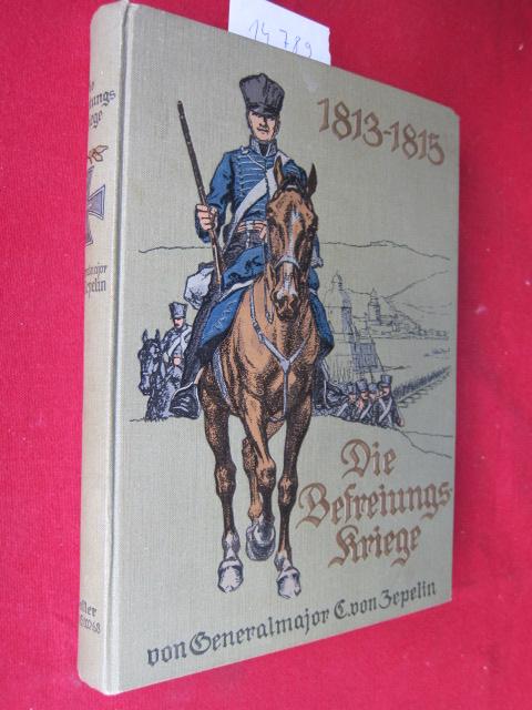 Die Befreiungskriege 1813-1815 : Zur 100jährigen Gedächtnisfeier dem deutschen Volke geschildert von C.v. Zepelin. EUR