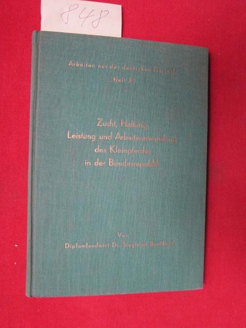 Zucht, Haltung, Leistung und Arbeitsverwendung des Kleinpferdes in der Bundesrepublik. Arbeiten aus der deutschen Tierzucht, Heft (Band) 39. EUR