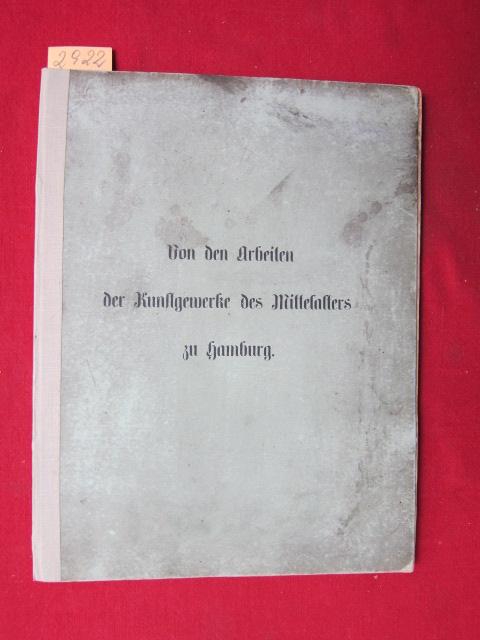 Von den Arbeiten der Kunstgewerke des Mittelalters zu Hamburg. XI (11) Blatt Abbildungen nebst Erläuterung. Herausgegeben vom Vereine für hamburgische Geschichte. EUR