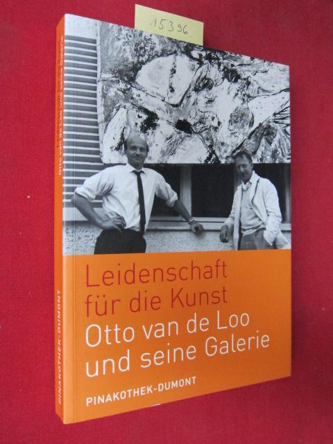 Leidenschaft für die Kunst - Otto van de Loo und seine Galerie ; Pinakothek-DuMont. [Erschien als Begleitpublikation der gleichnamigen Ausstellung, 2.2. - 3.4.2005]. EUR