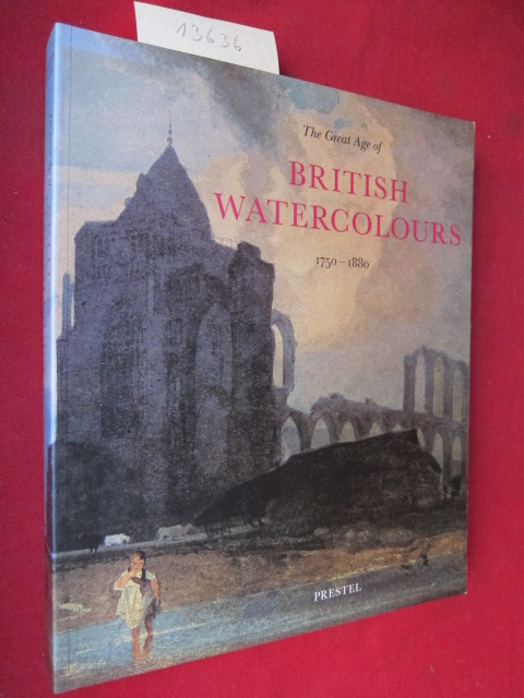 "The great age of British watercolours : 1750 - 1880 ; [on the occasion of the Exhibition ""The Great Age of British Watercolours, 1750 - 1880"", held at the Royal Academy of Arts, London, 15 January - 12 April 1993, and at the National Gallery of"