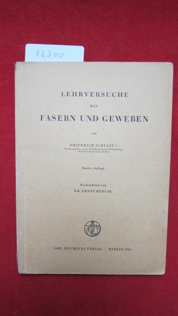 Lehrversuche mit Fasern und Geweben. Friedrich Schulze. Neubearb. von Ernst Berlik EUR