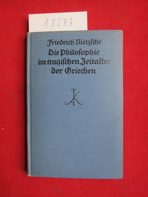 Die Philosophie im tragischen Zeitalter der Griechen (1873). [Nachbericht: Richard Oehler], Kröners Taschenausgabe ; Bd. 42 EUR
