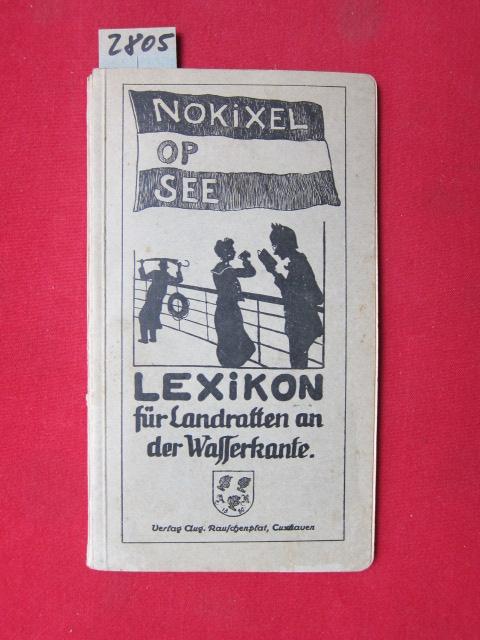 Nokixel op See - Lexikon für Landratten an der Wasserkante. Herausgegeben von Gustav Hopf, Cuxhaven mit zahlreichen Illustrationen nach Federzeichnungen des Verfassers. EUR