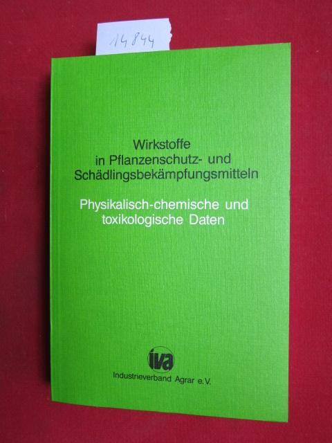 Wirkstoffe in Pflanzenschutz- und Schädlingsbekämpfungsmitteln : physikalisch-chemische und toxikologische Daten. IVA, Industrieverb. Agrar e.V. EUR